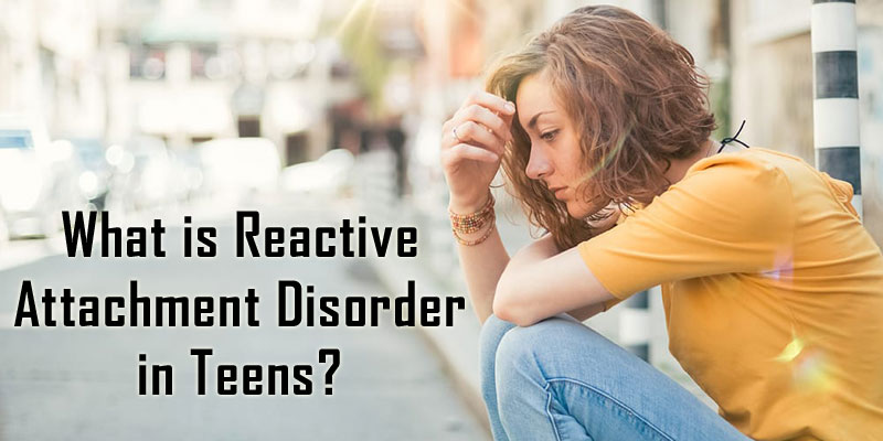 Reactive Attachment Disorder in Teens?